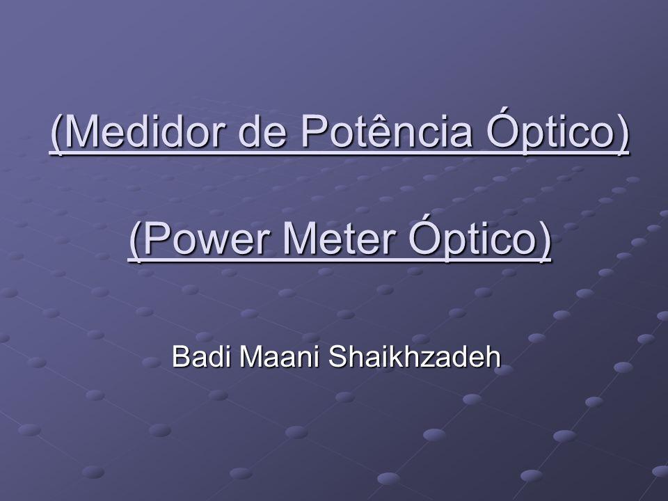 (Medidor de Potência Óptico) (Power Meter Óptico) Badi Maani Shaikhzadeh