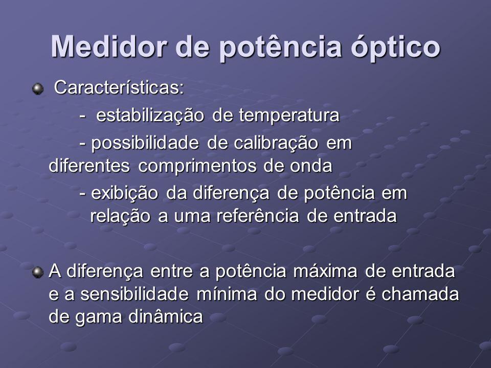 Características: Características: - estabilização de temperatura - possibilidade de calibração em diferentes comprimentos de onda - exibição da difere