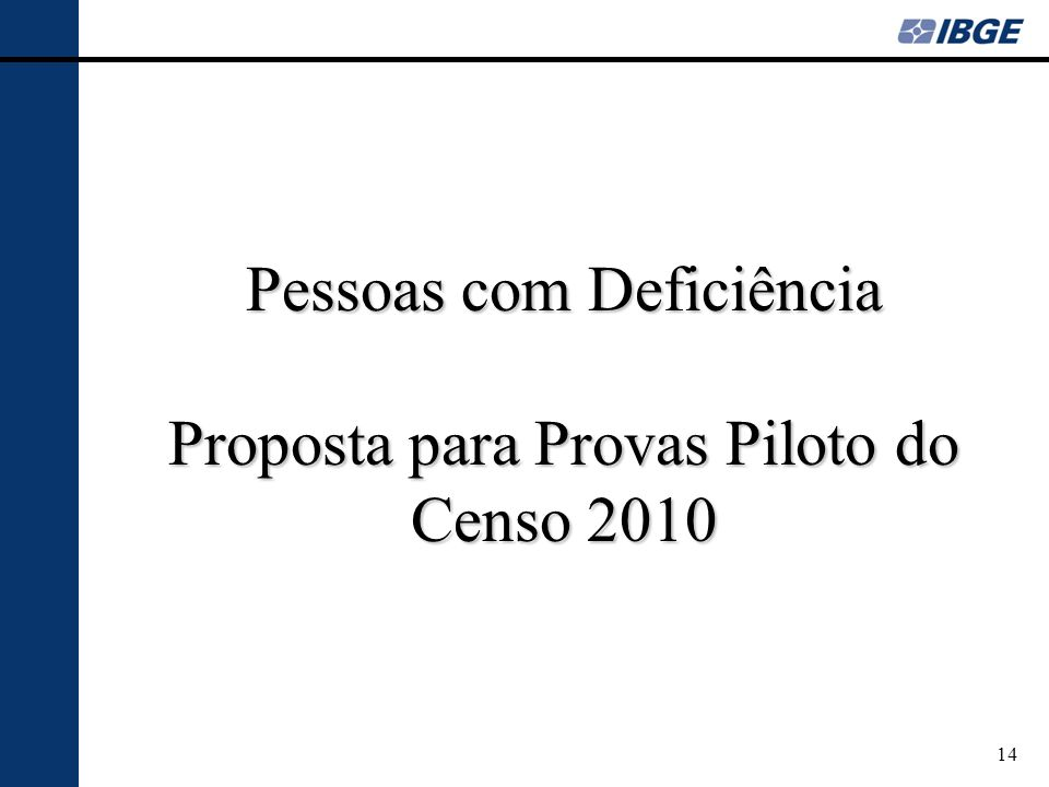 Pessoas com Deficiência Proposta para Provas Piloto do Censo 2010 14