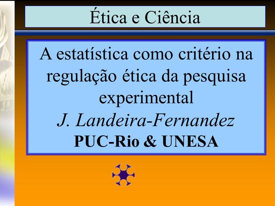 Ética e Ciência A estatística como critério na regulação ética da pesquisa experimental J.