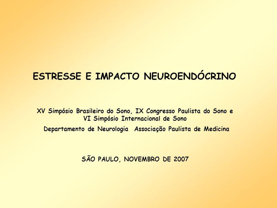 ESTRESSE E IMPACTO NEUROENDÓCRINO XV Simpósio Brasileiro do Sono, IX Congresso Paulista do Sono e VI Simpósio Internacional de Sono Departamento de Ne