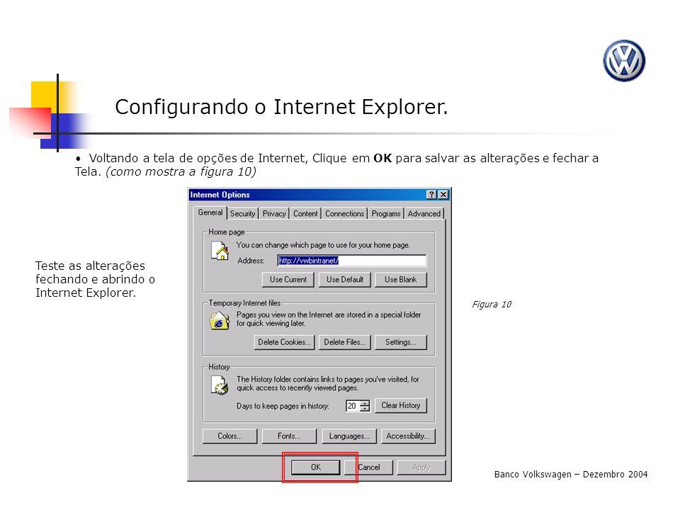 Voltando a tela de opções de Internet, Clique em OK para salvar as alterações e fechar a Tela. (como mostra a figura 10) Figura 10 Banco Volkswagen –