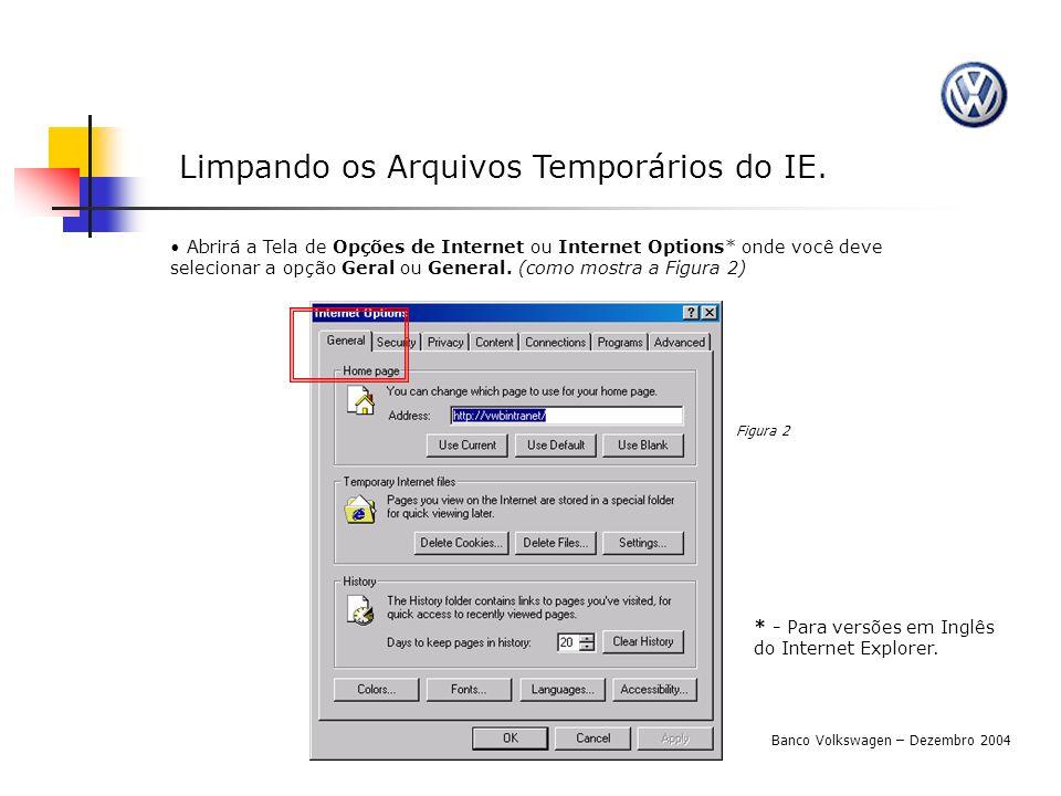 Limpando os Arquivos Temporários do IE. Abrirá a Tela de Opções de Internet ou Internet Options* onde você deve selecionar a opção Geral ou General. (