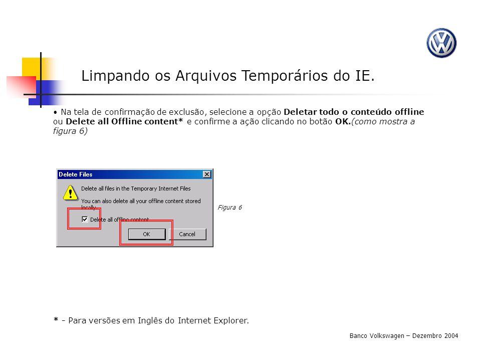 Limpando os Arquivos Temporários do IE. Na tela de confirmação de exclusão, selecione a opção Deletar todo o conteúdo offline ou Delete all Offline co