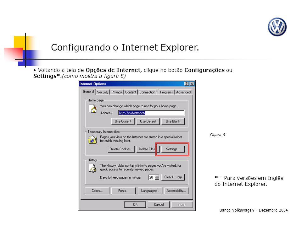 Configurando o Internet Explorer. Voltando a tela de Opções de Internet, clique no botão Configurações ou Settings*.(como mostra a figura 8) Figura 8