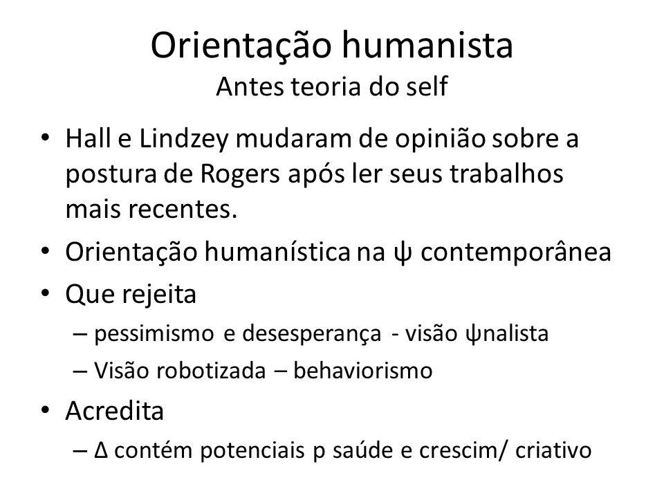 Orientação humanista Antes teoria do self Hall e Lindzey mudaram de opinião sobre a postura de Rogers após ler seus trabalhos mais recentes.