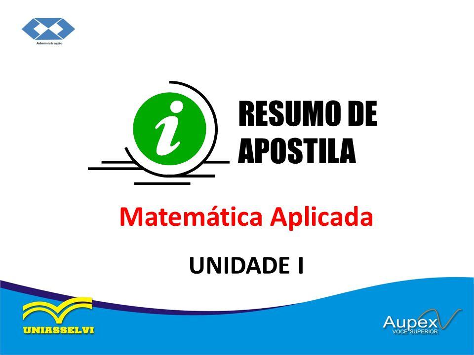 Matemática Aplicada UNIDADE I RESUMO DE APOSTILA