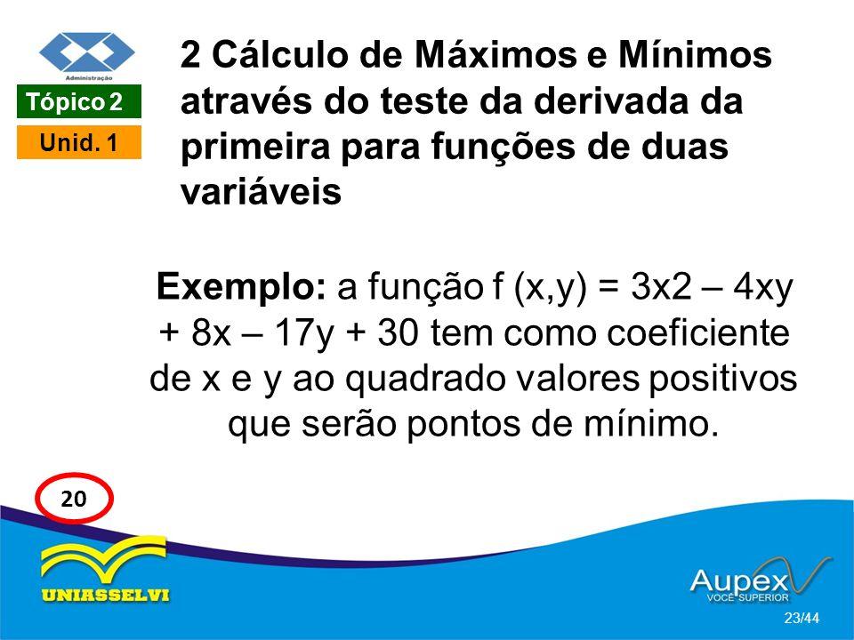 2 Cálculo de Máximos e Mínimos através do teste da derivada da primeira para funções de duas variáveis Exemplo: a função f (x,y) = 3x2 – 4xy + 8x – 17