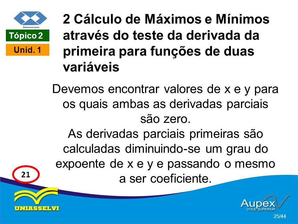 2 Cálculo de Máximos e Mínimos através do teste da derivada da primeira para funções de duas variáveis Devemos encontrar valores de x e y para os quai