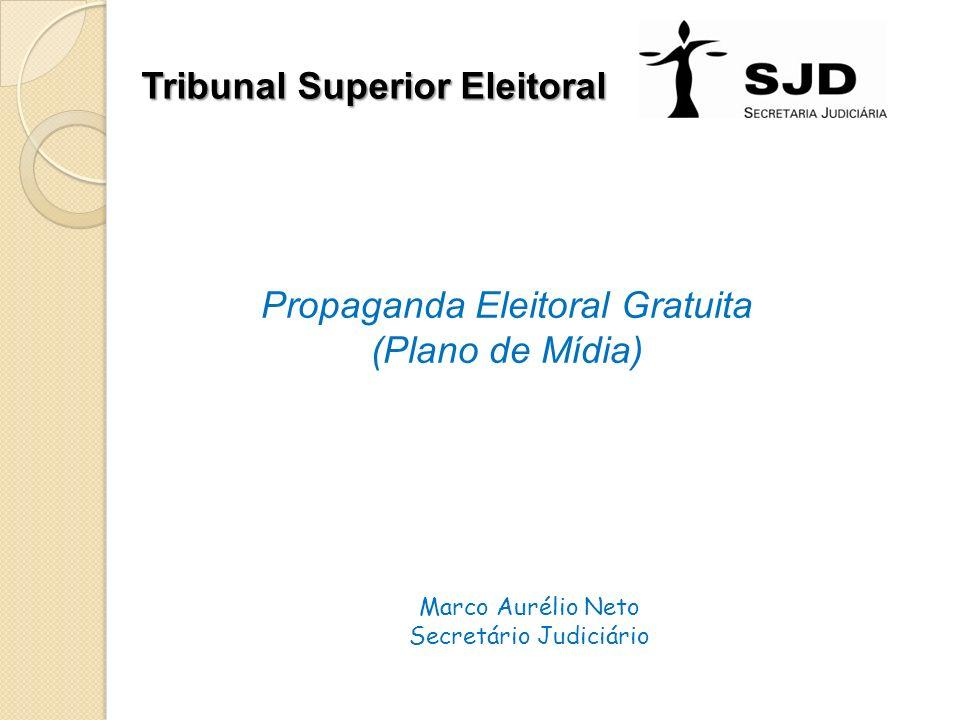 Tribunal Superior Eleitoral Propaganda Eleitoral Gratuita (Plano de Mídia) Marco Aurélio Neto Secretário Judiciário