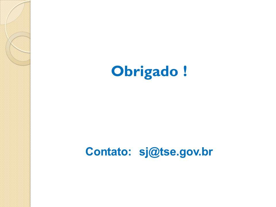 Obrigado ! Contato: sj@tse.gov.br