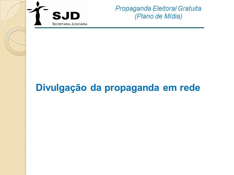 Divulgação da propaganda em rede Propaganda Eleitoral Gratuita (Plano de Mídia)