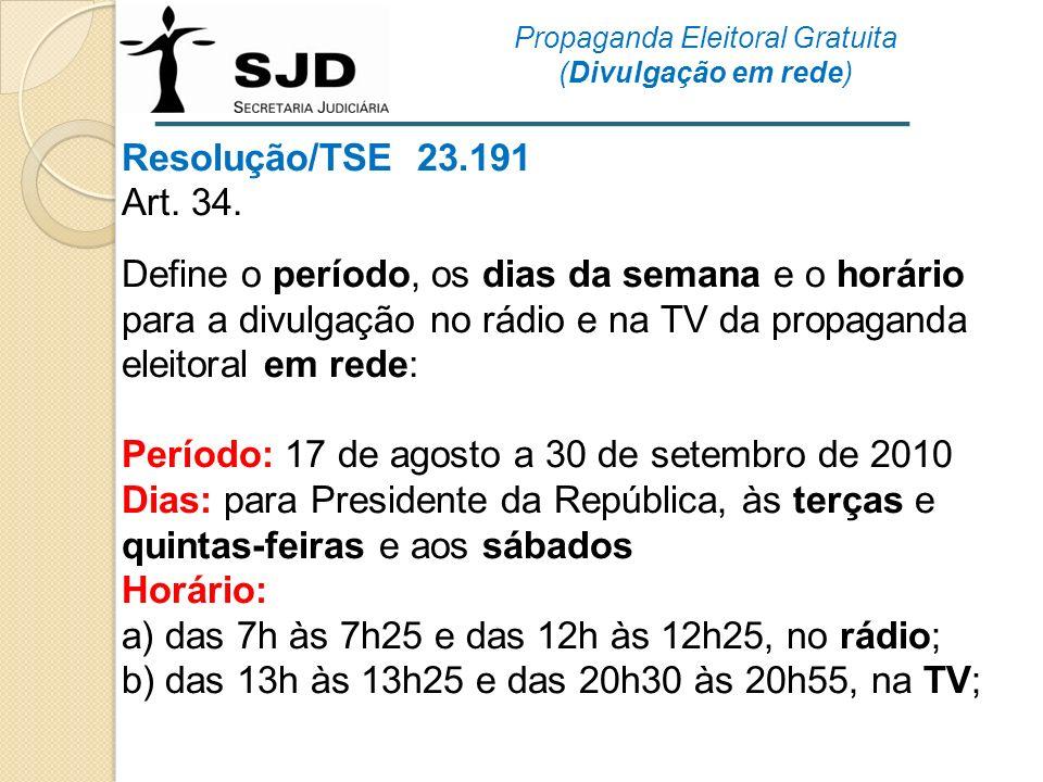 Resolução/TSE 23.191 Art. 34. Define o período, os dias da semana e o horário para a divulgação no rádio e na TV da propaganda eleitoral em rede: Perí