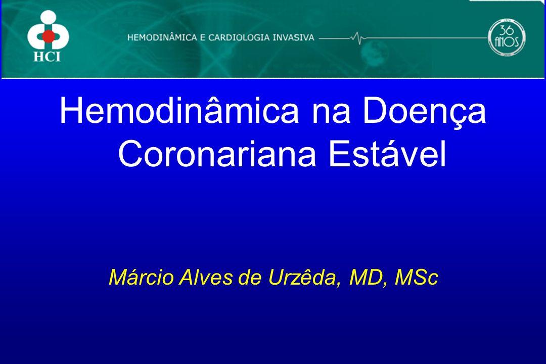 Hemodinâmica na Doença Coronariana Estável Márcio Alves de Urzêda, MD, MSc
