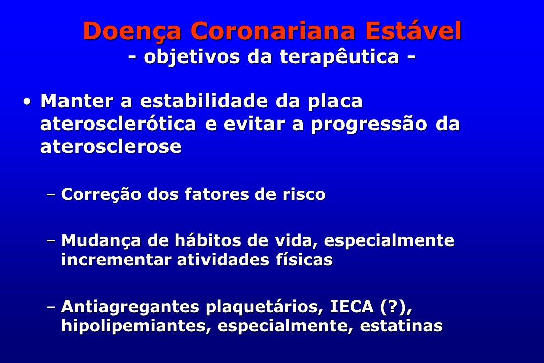 Doença Coronariana Estável - objetivos da terapêutica - Manter a estabilidade da placa aterosclerótica e evitar a progressão da ateroscleroseManter a