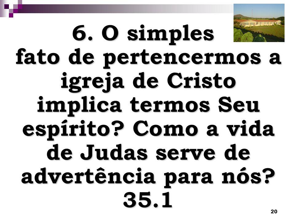 20 6. O simples fato de pertencermos a igreja de Cristo implica termos Seu espírito? Como a vida de Judas serve de advertência para nós? 35.1