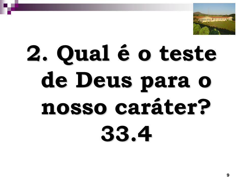 9 2. Qual é o teste de Deus para o nosso caráter? 33.4