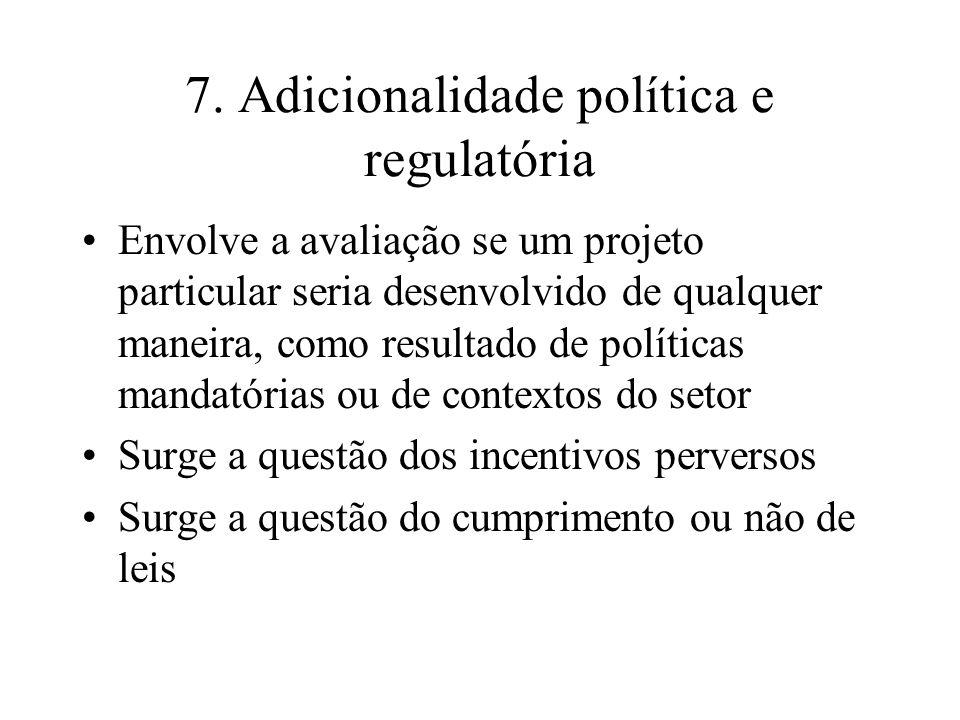 7. Adicionalidade política e regulatória Envolve a avaliação se um projeto particular seria desenvolvido de qualquer maneira, como resultado de políti