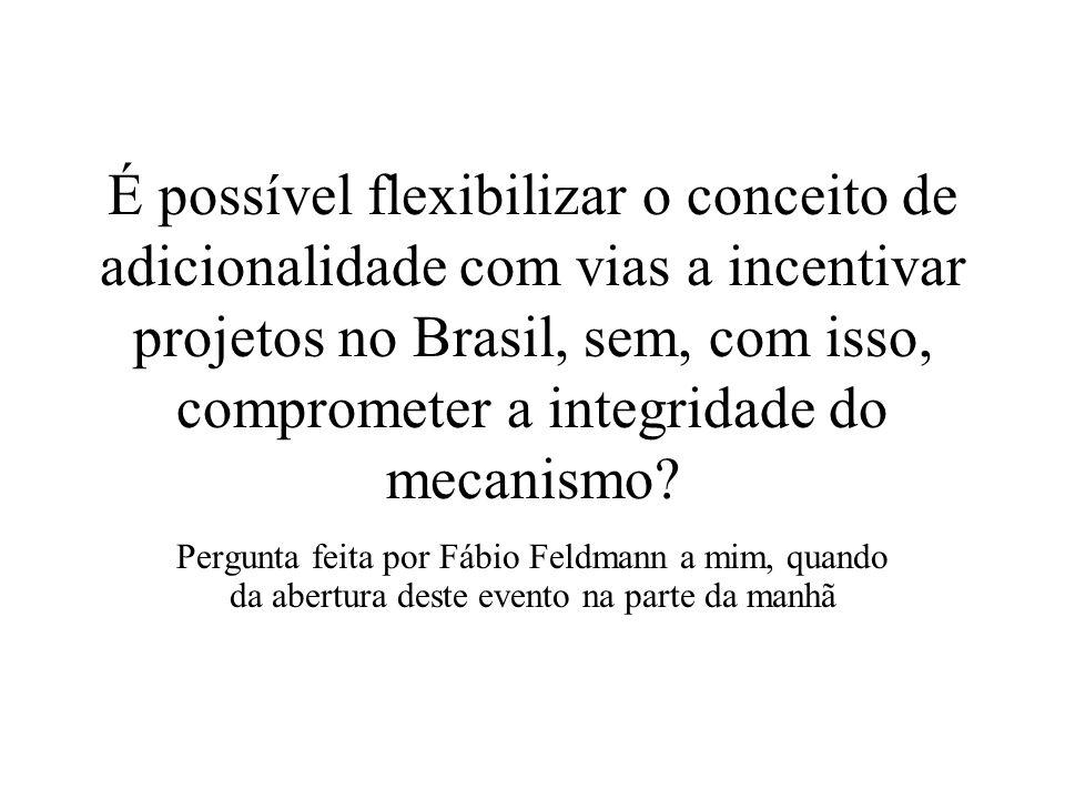 É possível flexibilizar o conceito de adicionalidade com vias a incentivar projetos no Brasil, sem, com isso, comprometer a integridade do mecanismo.