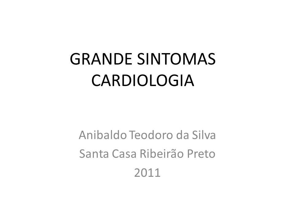 GRANDE SINTOMAS CARDIOLOGIA Anibaldo Teodoro da Silva Santa Casa Ribeirão Preto 2011