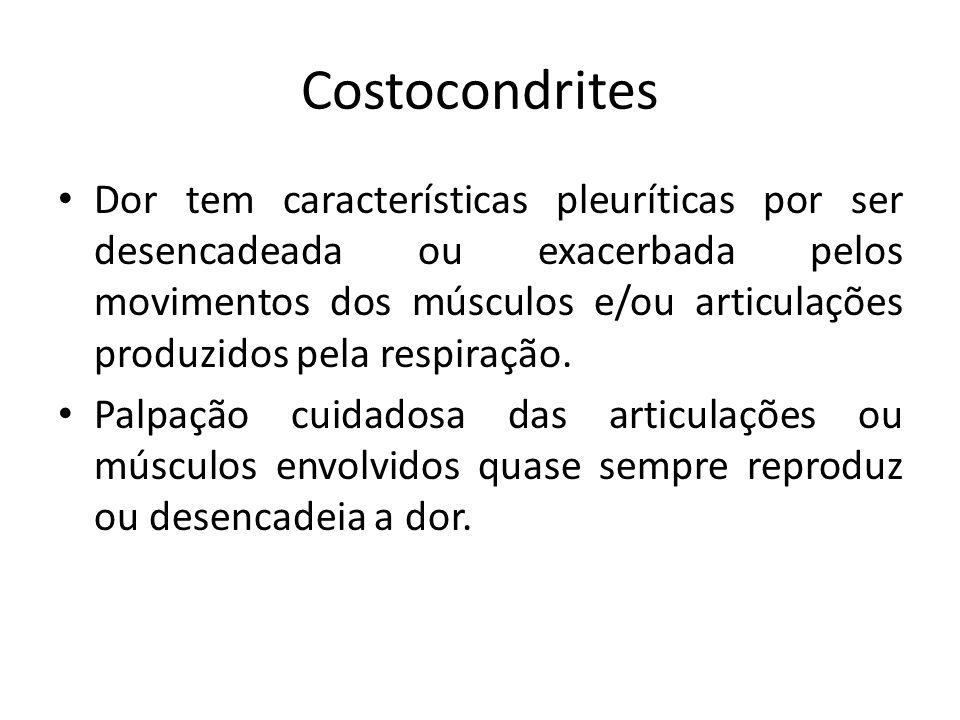 Costocondrites Dor tem características pleuríticas por ser desencadeada ou exacerbada pelos movimentos dos músculos e/ou articulações produzidos pela