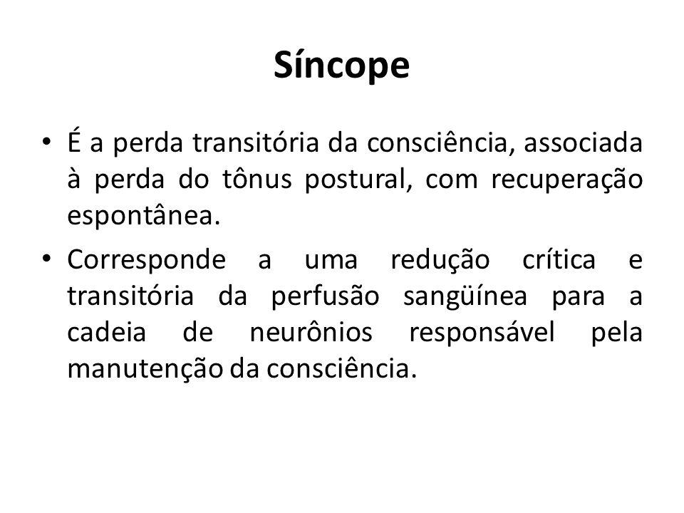 Síncope É a perda transitória da consciência, associada à perda do tônus postural, com recuperação espontânea. Corresponde a uma redução crítica e tra