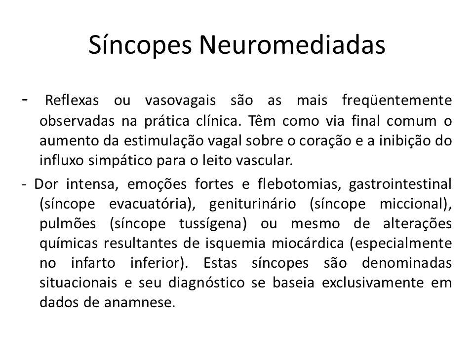 Síncopes Neuromediadas - Reflexas ou vasovagais são as mais freqüentemente observadas na prática clínica. Têm como via final comum o aumento da estimu