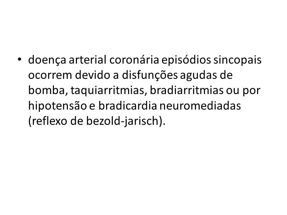 doença arterial coronária episódios sincopais ocorrem devido a disfunções agudas de bomba, taquiarritmias, bradiarritmias ou por hipotensão e bradicar