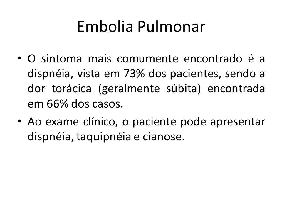 Embolia Pulmonar O sintoma mais comumente encontrado é a dispnéia, vista em 73% dos pacientes, sendo a dor torácica (geralmente súbita) encontrada em