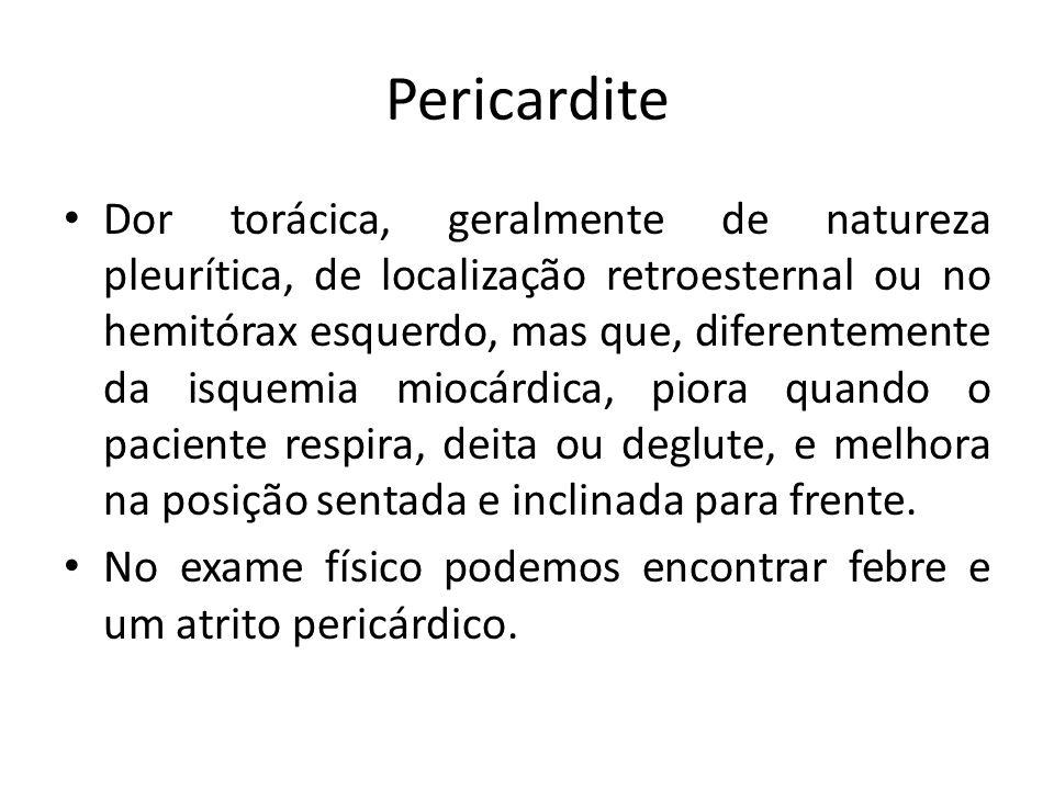 Pericardite Dor torácica, geralmente de natureza pleurítica, de localização retroesternal ou no hemitórax esquerdo, mas que, diferentemente da isquemi