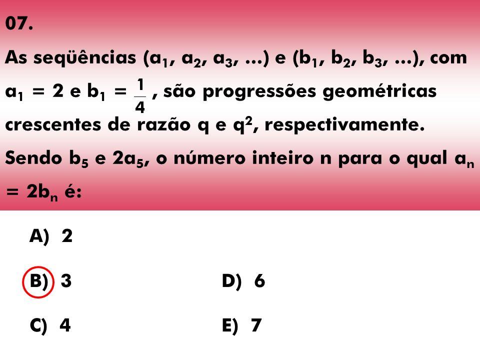 07. As seqüências (a 1, a 2, a 3,...) e (b 1, b 2, b 3,...), com a 1 = 2 e b 1 =, são progressões geométricas crescentes de razão q e q 2, respectivam