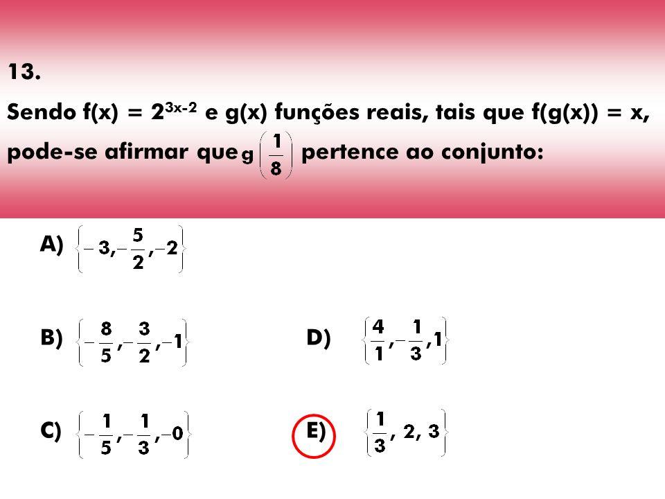 13. Sendo f(x) = 2 3x-2 e g(x) funções reais, tais que f(g(x)) = x, pode-se afirmar que pertence ao conjunto: A) B)D) C)E)