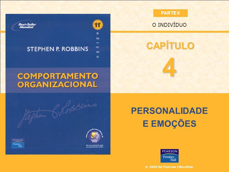 © 2006 by Pearson Education PERSONALIDADE E EMOÇÕES O INDIVÍDUO 4 CAPÍTULO PARTE II