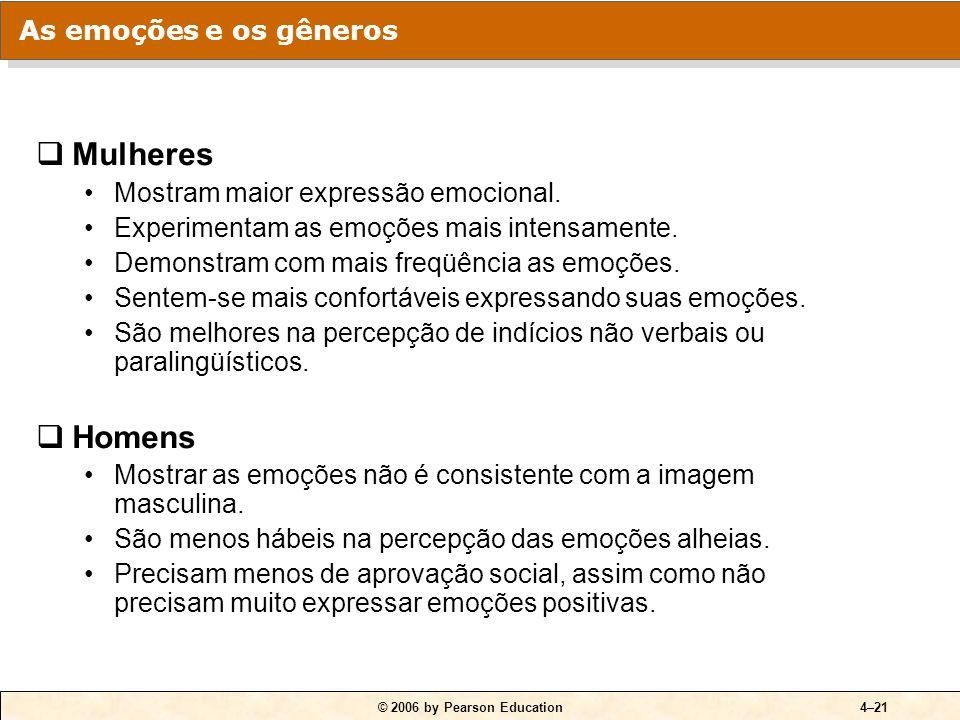 © 2006 by Pearson Education4–21 Mulheres Mostram maior expressão emocional. Experimentam as emoções mais intensamente. Demonstram com mais freqüência