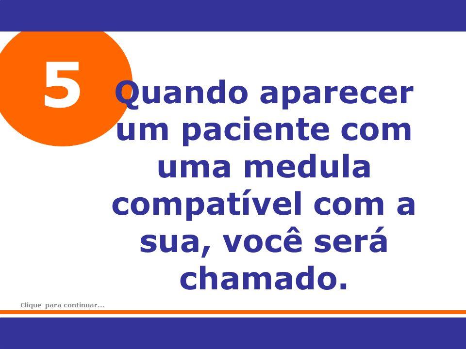 5 Quando aparecer um paciente com uma medula compatível com a sua, você será chamado.