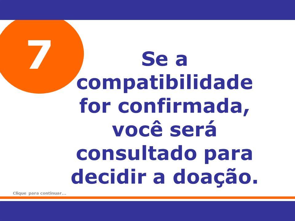 7 Se a compatibilidade for confirmada, você será consultado para decidir a doação.
