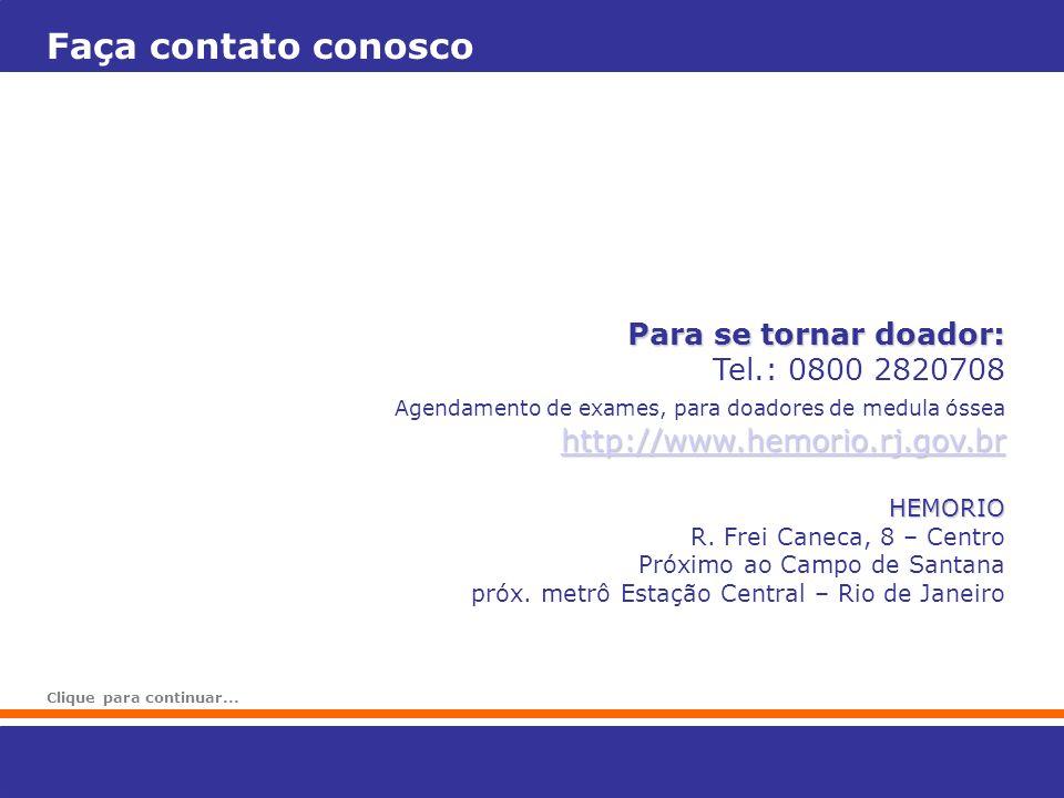 Para se tornar doador: Tel.: 0800 2820708 Agendamento de exames, para doadores de medula óssea http://www.hemorio.rj.gov.br HEMORIO HEMORIO R.