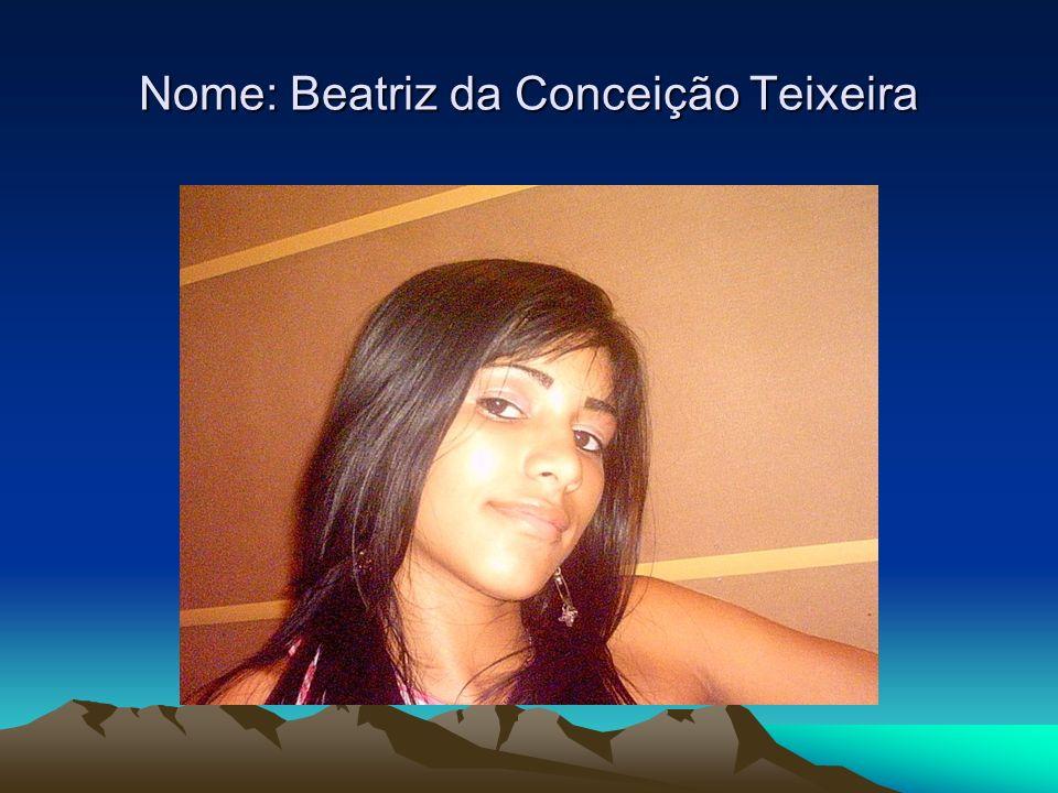 Nome: Beatriz da Conceição Teixeira
