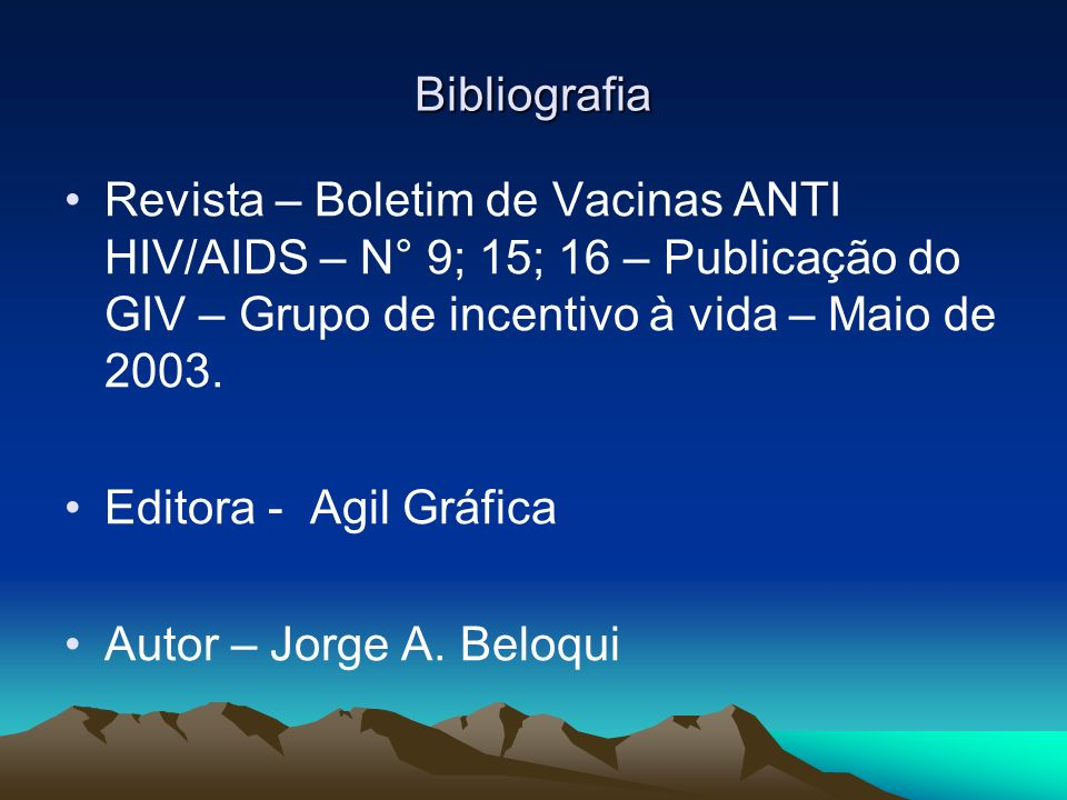 Bibliografia Revista – Boletim de Vacinas ANTI HIV/AIDS – N° 9; 15; 16 – Publicação do GIV – Grupo de incentivo à vida – Maio de 2003.