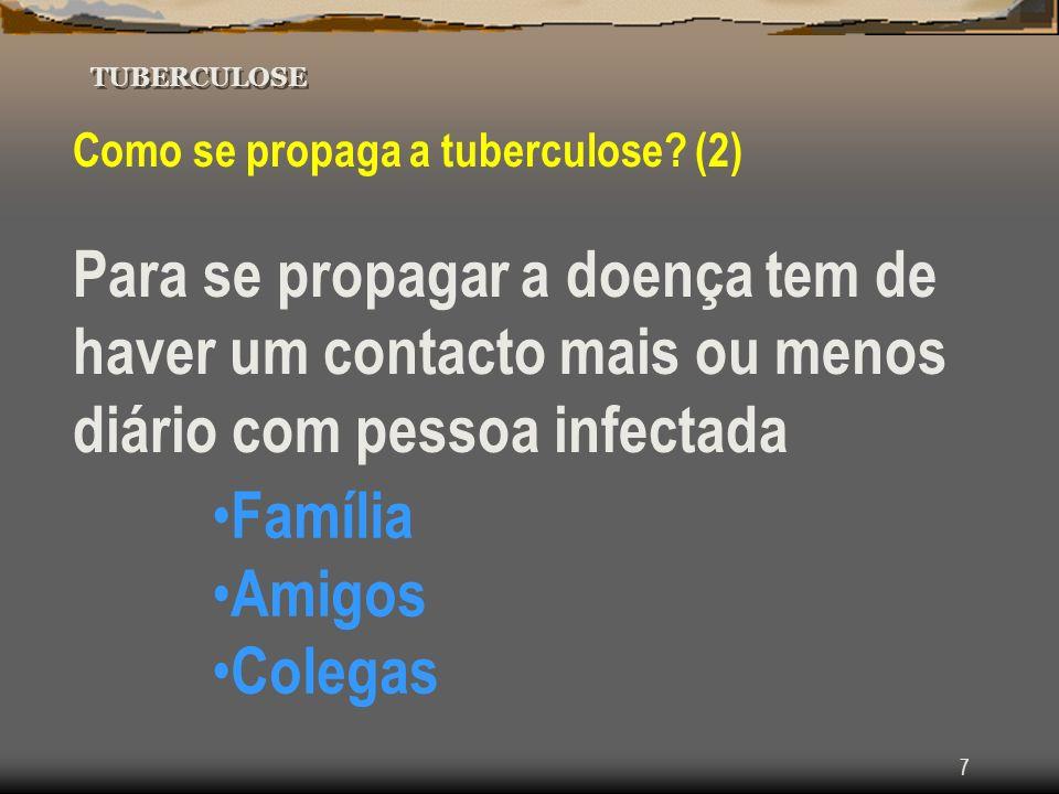 7 TUBERCULOSE Como se propaga a tuberculose? (2) Para se propagar a doença tem de haver um contacto mais ou menos diário com pessoa infectada Família