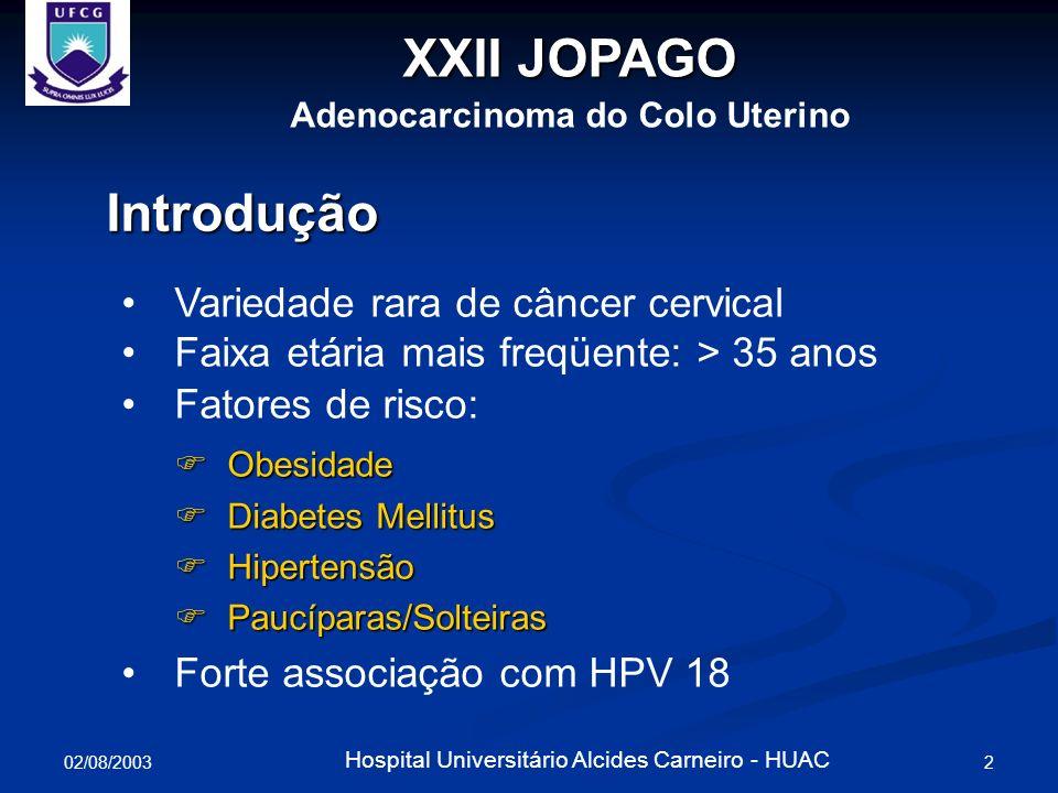 02/08/2003 2 Hospital Universitário Alcides Carneiro - HUAC XXII JOPAGO Adenocarcinoma do Colo Uterino Introdução Variedade rara de câncer cervical Fa