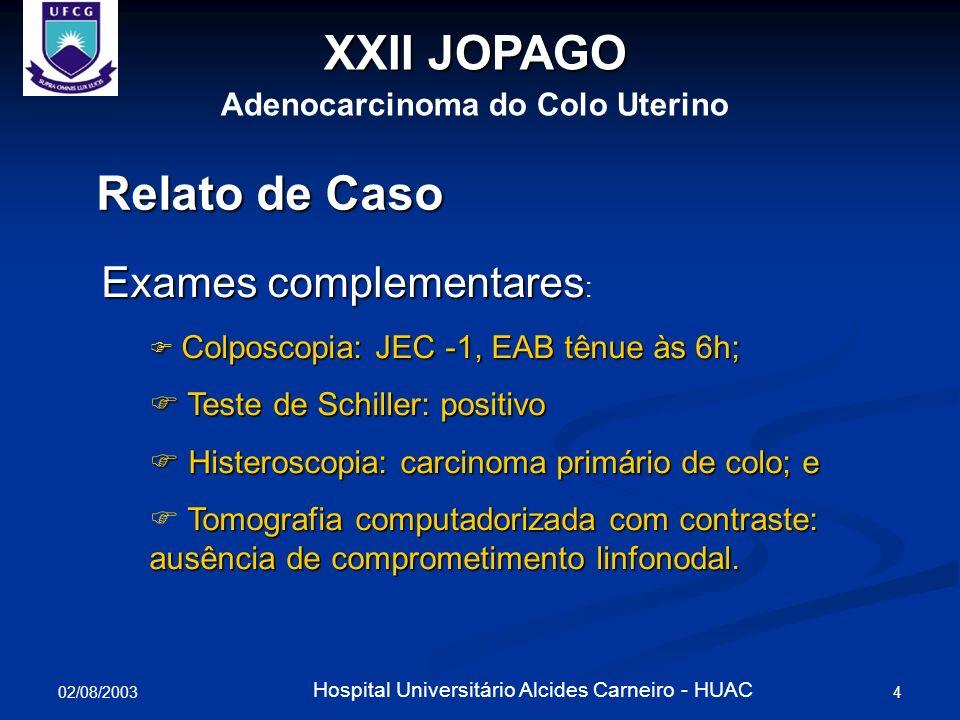 02/08/2003 4 Hospital Universitário Alcides Carneiro - HUAC XXII JOPAGO Adenocarcinoma do Colo Uterino Relato de Caso Exames complementares Exames com