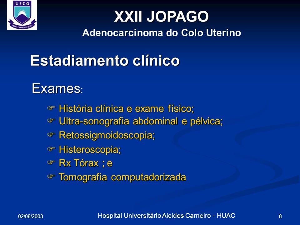 02/08/2003 8 Hospital Universitário Alcides Carneiro - HUAC Estadiamento clínico Exames Exames : História clínica e exame físico; História clínica e e