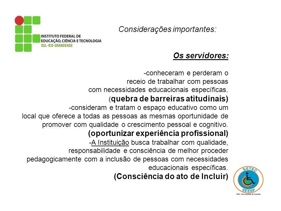 Considerações importantes: Os professores: -Capacitaram através da prática e da troca de experiências entre seus pares.
