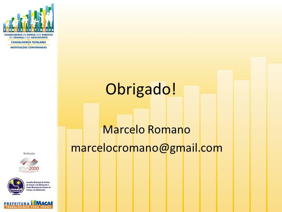 Obrigado! Marcelo Romano marcelocromano@gmail.com