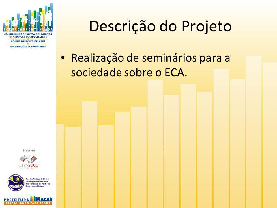 Descrição do Projeto Realização de seminários para a sociedade sobre o ECA.