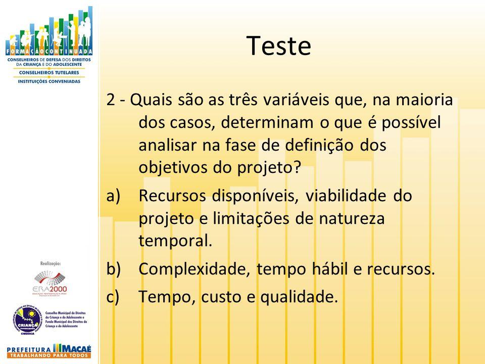 Teste 2 - Quais são as três variáveis que, na maioria dos casos, determinam o que é possível analisar na fase de definição dos objetivos do projeto? a