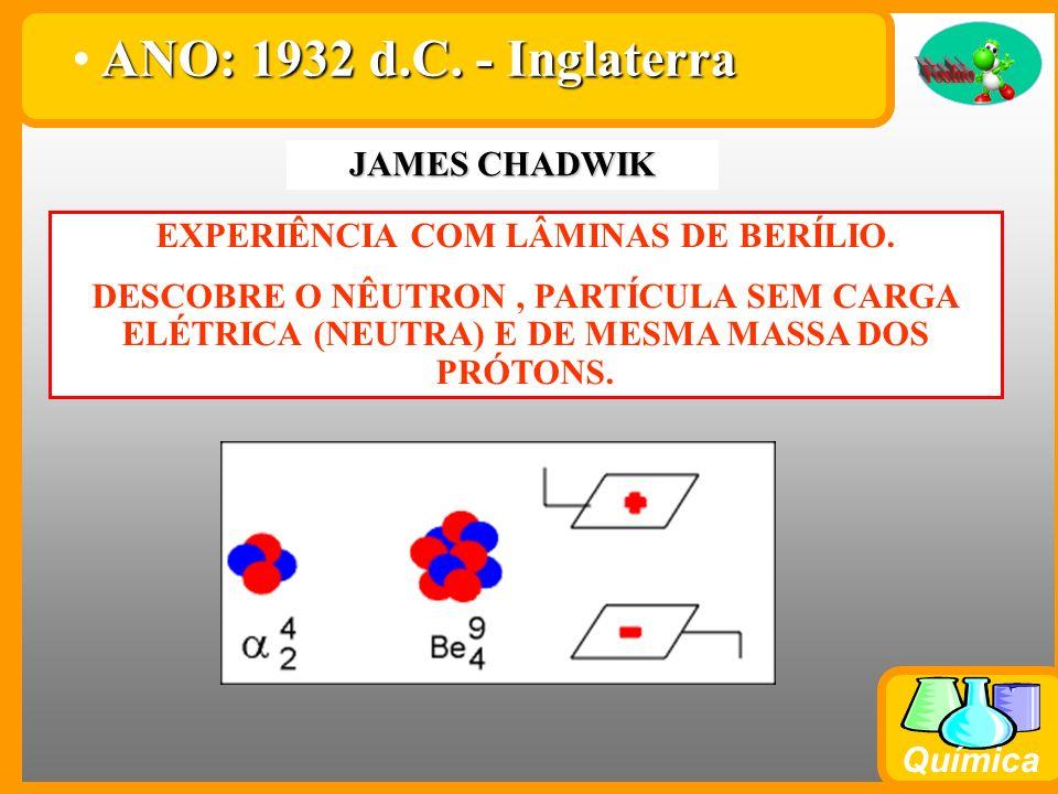 Química ERNEST RUTHERFORD Experiência da lâmina de ouro ANO: 1911 d.C. - Inglaterra ÁTOMO FORMADO POR NÚCLEO (PRÓTONS+ E NÊUTRONS) E ELETROSFERA (ELÉT