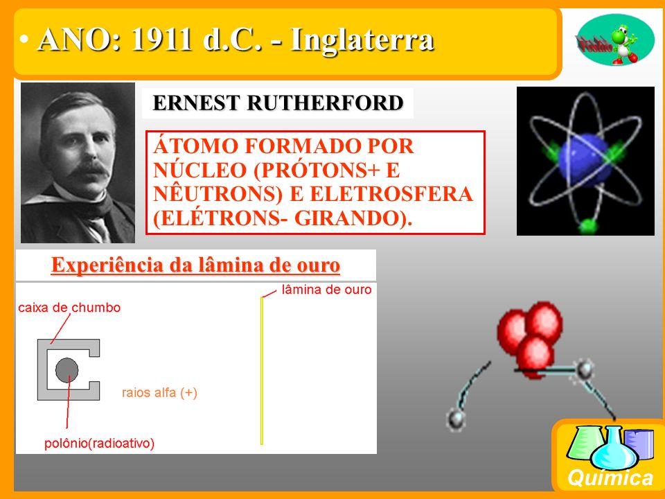 Química ERNEST RUTHERFORD Experiência da lâmina de ouro O átomo possui um grande espaço vazio (eletrosfera). O átomo possui um núcleo pequeno e com ca