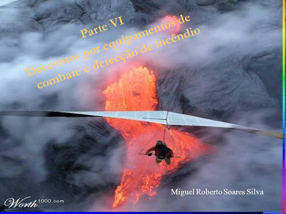 Parte VI Descontos por equipamentos de combate e detecção de incêndio Miguel Roberto Soares Silva